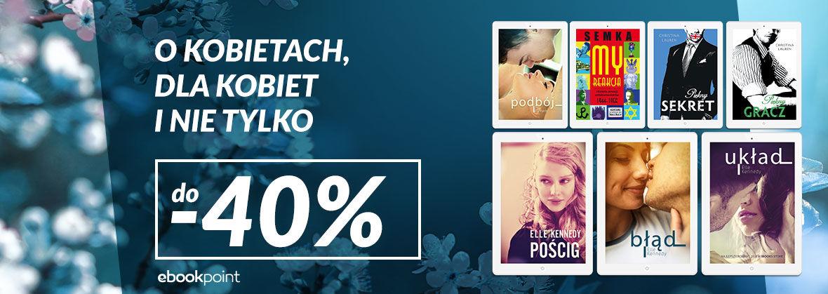 Promocja na ebooki O kobietach, dla kobiet...ale nie tylko! / do -40%